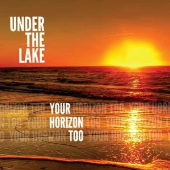 Under The Lake - Your Horizon Too