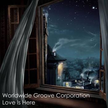 Worldwide Groove Corporation - Love Is Here